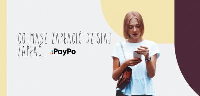 Co masz zapłacić dzisiaj, zapłać… po, PayPo!